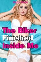 The Biker Finished Inside Me ebook by Stacy Stone