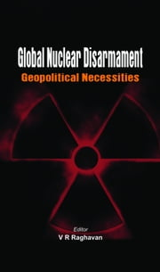 Global Nuclear Disarmament ebook by Raghavan, Lt Gen (Retd) V R
