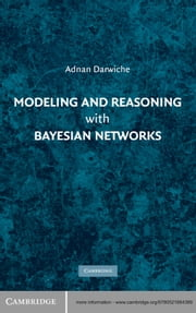 Modeling and Reasoning with Bayesian Networks ebook by Professor Adnan Darwiche