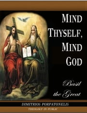 Mind Thyself, mind God - Basil the Great ebook by Dimitrios Porpatonelis