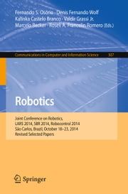 Robotics - Joint Conference on Robotics, LARS 2014, SBR 2014, Robocontrol 2014, São Carlos, Brazil, October 18-23, 2014. Revised Selected Papers ebook by Denis Fernando Wolf,Kalinka Castelo Branco,Valdir Grassi Jr.,Marcelo Becker,Roseli A. Francelin Romero,Fernando Santos Osório