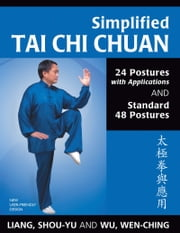 Simplified Tai Chi Chuan: 24 Postures with Applications and Standard 48 Postures ebook by Liang, Shou-Yu|| Wu, Wen-Ching