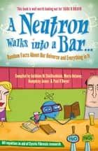 A Neutron Walks Into a Bar... Random Facts about Our Universe and Everything in It ebook by Science140