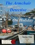 The Armchair Detective On Holiday ebook by Ian Shimwell