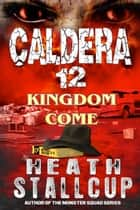 Caldera 12: Kingdom Come ebook by Heath Stallcup