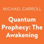 Quantum Prophecy: The Awakening audiobook by Michael Carroll