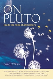 On Pluto: Inside the Mind of Alzheimer's ebook by Greg O'Brien,Lisa Genova