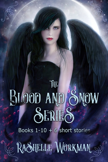 The Blood and Snow Series: Books 1-10 + 6 Short Stories ebooks by RaShelle Workman