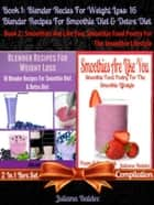 Best Blender Recipes For Weight Loss - 16 Blender Recipes For Smoothie Diet & Detox Diet ebook by Juliana Baldec