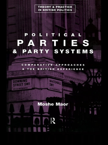 Political Parties and Party Systems - Comparative Approaches and the British Experience ebook by Moshe Maor