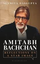 Amitabh Bachchan - Reflections on a Star Image ebook by Susmita Dasgupta
