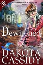 Dewitched - Paranormal Witches Ghosts Amateur Sleuth Cozy Mystery ebook by Dakota Cassidy