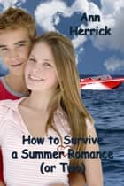 How to Survive a Summer Romance (or Two) ebook by Ann Herrick