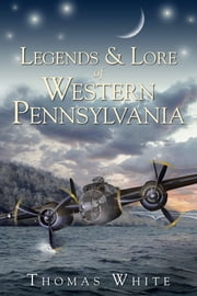 Legends & Lore of Western Pennsylvania ebook by Thomas White