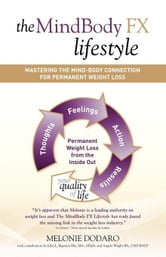 The MindBody FX Lifestyle: Mastering The Mind-Body Connection For Permanent Weight Loss ebook by Dodaro, Melonie