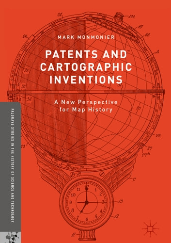 Patents and Cartographic Inventions - A New Perspective for Map History ebook by Mark Monmonier