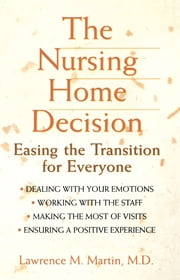 The Nursing Home Decision - Easing the Transition for Everyone ebook by Lawrence M. Martin