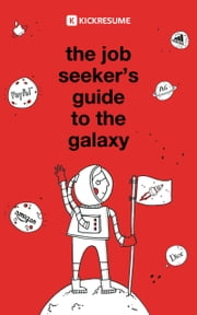 The Job Seeker's Guide to the Galaxy - A step-by-step manual to launching your career ebook by Katka Mrvová, Martin Poduška