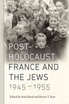 Post-Holocaust France and the Jews, 1945-1955 ebook by Seán Hand, Steven T. Katz