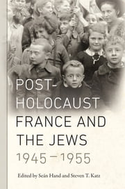 Post-Holocaust France and the Jews, 1945-1955 ebook by Seán Hand,Steven T. Katz