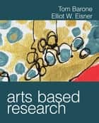 Arts Based Research ebook by Elliot W. Eisner,Tom Barone
