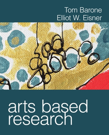 Arts Based Research ebook by Tom Barone,Elliot W. Eisner