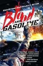 Blood and Gasoline - High-Octane, High-Velocity Action ebook by Carter Wilson, Gabino Iglesias, Jeanne C. Stein
