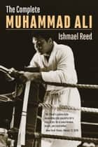 The Complete Muhammad Ali ebook by Ishmael Reed