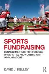 Sports Fundraising - Dynamic Methods for Schools, Universities and Youth Sport Organizations ebook by David J Kelley