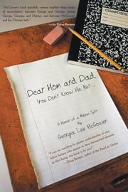 Dear Mom and Dad - You Don't Know Me, But … ebook by Georgia Lee McGowen