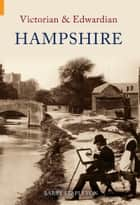 Victorian and Edwardian Hampshire ebook by Barry Stapleton