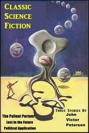 Three Classic Science Fiction Stories ebook by John Victor Peterson