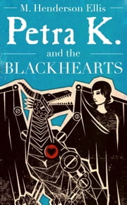 Petra K and the Blackhearts - A Novel ebook by M. Henderson Ellis