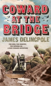 Coward at the Bridge ebook by James Delingpole