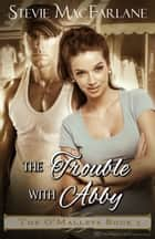The Trouble with Abby ebook by Stevie MacFarlane