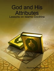 God and His Attributes - Lessons on Islamic Doctrine ebook by Sayyid Mujtaba Musavi Lari