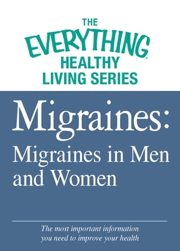 Migraines: Migraines in Women and Men - The most important information you need to improve your health ebook by Adams Media