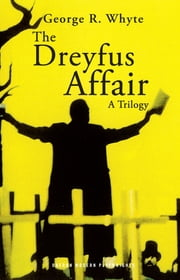 The Dreyfus Affair: A Trilogy ebook by George R. Whyte