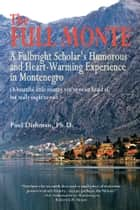 The Full Monte ebook by Paul Dishman, Ph.D.