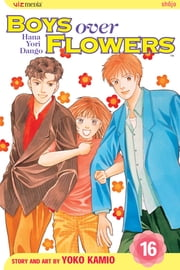 Boys Over Flowers, Vol. 16 ebook by Yoko Kamio, Yoko Kamio