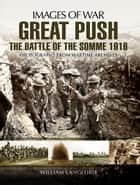 Great Push The Battle of the Somme 1916 - Photographs from Wartime Archives ebook by William   Langford