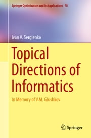 Topical Directions of Informatics - In Memory of V. M. Glushkov ebook by Ivan V. Sergienko