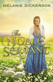 The Noble Servant ebook by Melanie Dickerson