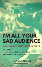 I'm All Your Sad Audience ebook by Hasan Al Almaei