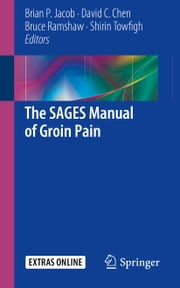 The SAGES Manual of Groin Pain ebook by Brian P. Jacob,David C. Chen,Bruce Ramshaw,Shirin Towfigh