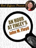 An Hour at Finley's ebook by John M. Floyd