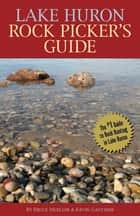 Lake Huron Rock Picker's Guide ebook by Kevin Gauthier,Bruce Mueller