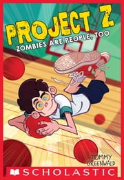 Zombies Are People, Too (Project Z #2) ebook by Tommy Greenwald
