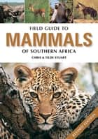 Field Guide to Mammals of Southern Africa ebook by Chris Stuart