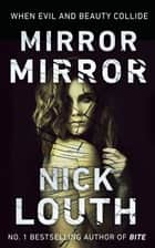 Mirror Mirror - When evil and beauty collide ebook by Nick Louth